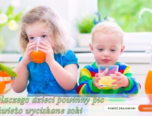 Dlaczego dzieci powinny pic świeżo wyciskane soki?
